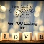 Now Casting: SINGLE MEN and WOMEN in the CHICAGO Area!