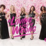 """Tyler Perry's """"If Loving You is Wrong"""""""