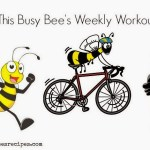 This Busy Bee's Weekly Workouts: Week 1