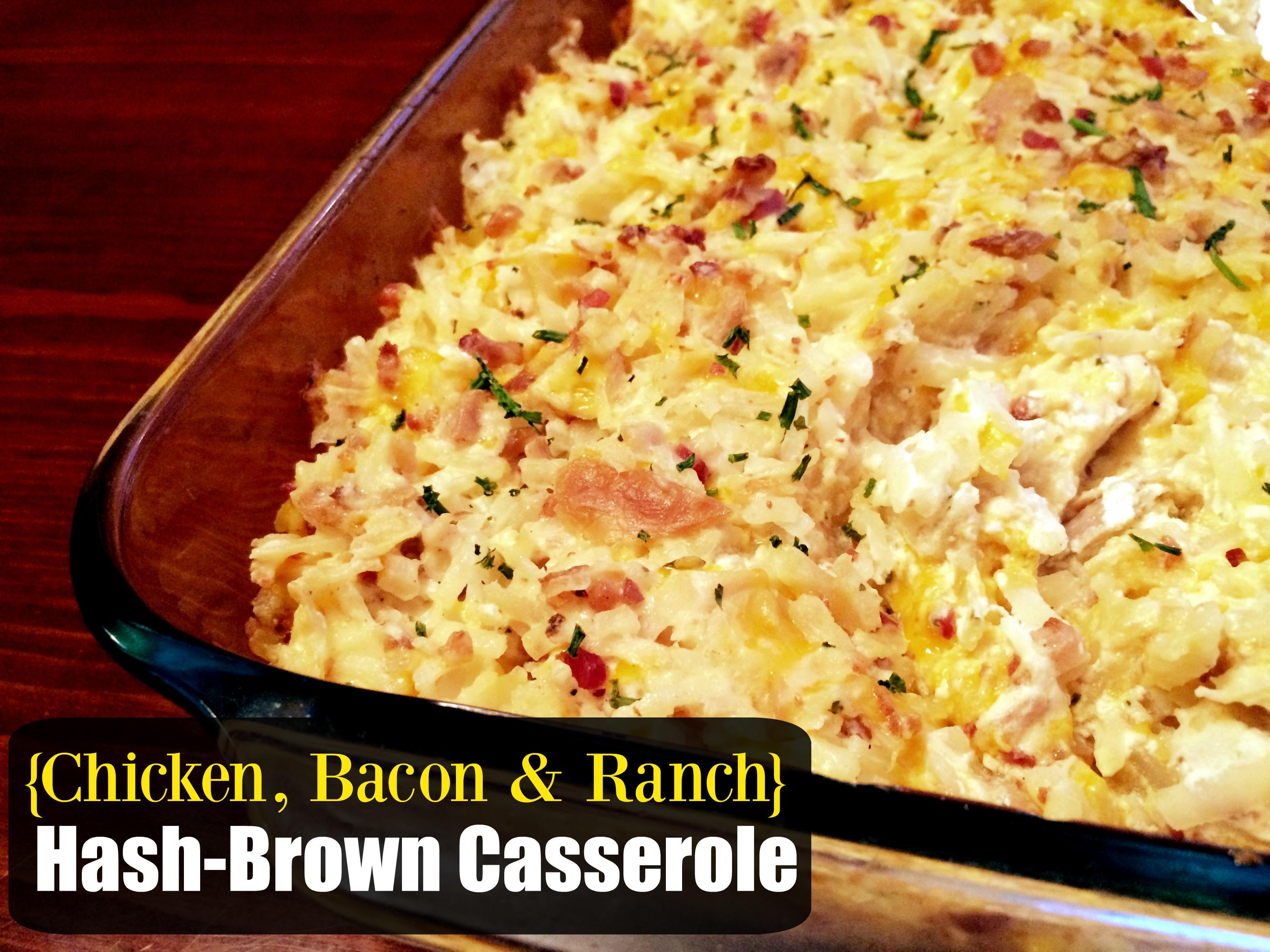 {Chicken, Bacon & Ranch} Hash-Brown Casserole