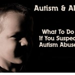 What to do if you Suspect Abuse of your Autistic Child