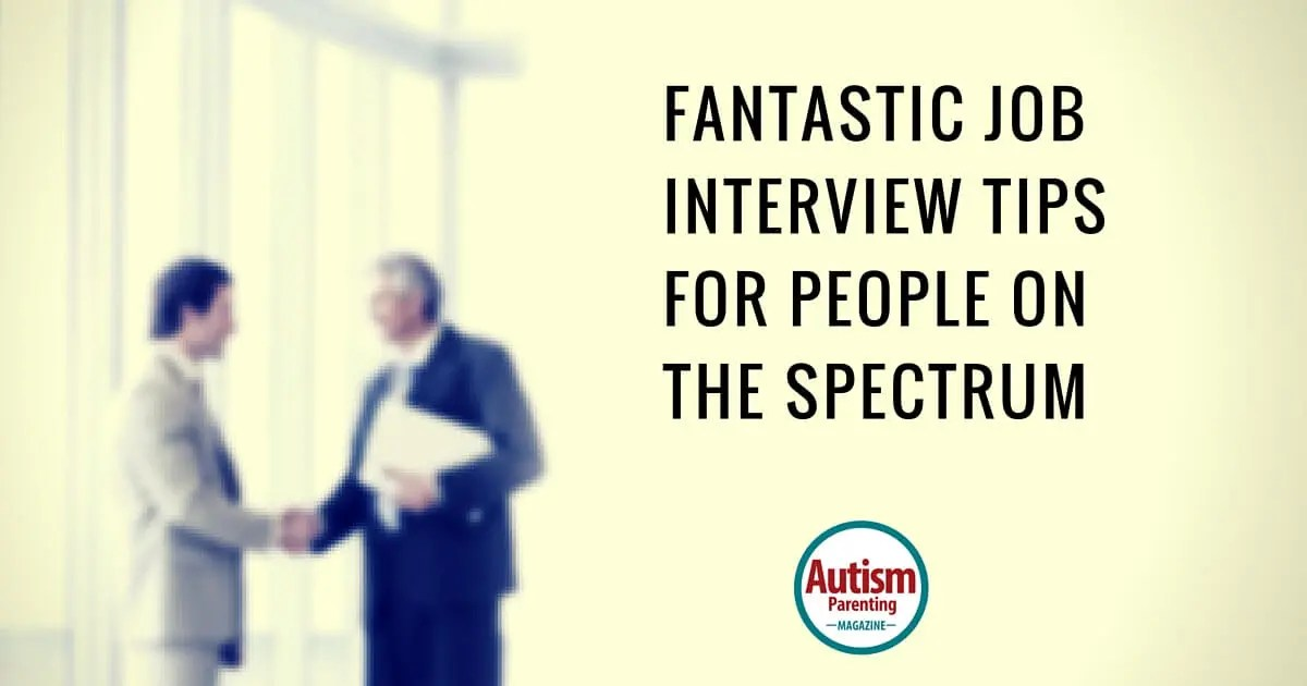 Fantastic Job Interview Tips for People on the Spectrum - Autism