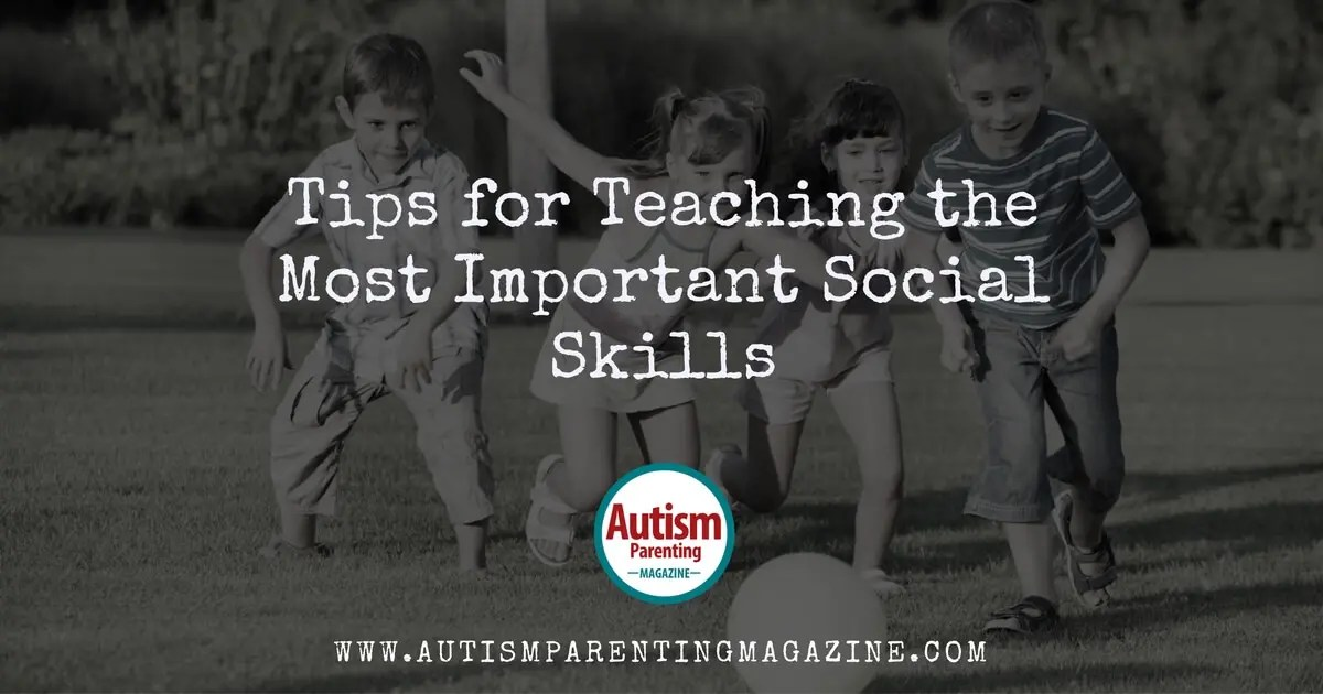 Tips for Teaching the Most Important Social Skills - Autism - Successful Person With Autism