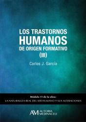 Los trastornos humanos de origen formativo III. La naturaleza real del ser humano y sus alteraciones. Carlos J. Garcia