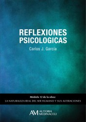 Reflexiones psicologicas. La naturaleza real del ser humano y sus alteraciones. Carlos J. Garcia
