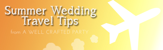 Summer Wedding Travel Tips from A Well Crafted Party