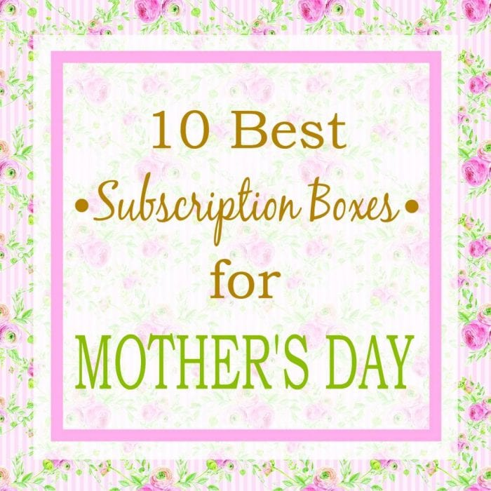 10 Best Subscription Boxes for Mother's Day   A Year of Boxes