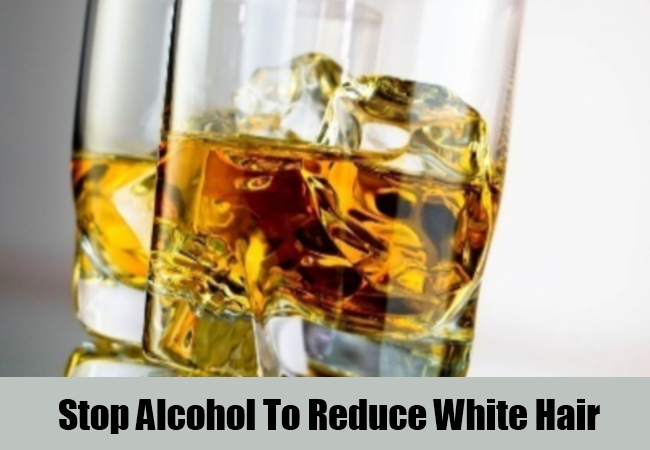 Stop Alcohol To Reduce White Hair