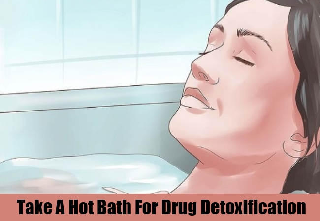 Take A Hot Bath For Drug Detoxification