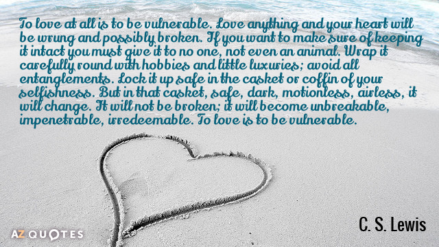 C S Lewis quote To love at all is to be vulnerable Love anything