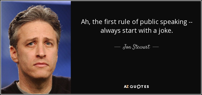 Jon Stewart quote Ah, the first rule of public speaking -- always