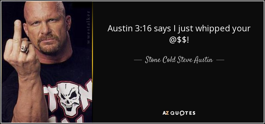 Dwayne Johnson Quotes Wallpaper Stone Cold Steve Austin Quote Austin 3 16 Says I Just