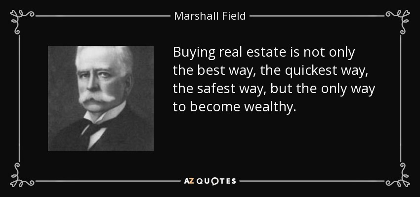 Marshall Field quote Buying real estate is not only the best way - real estate quotation