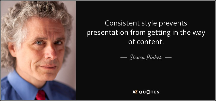 Steven Pinker quote Consistent style prevents presentation from - quote on presentation