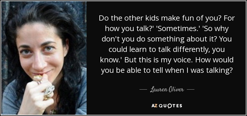 Lauren Oliver quote Do the other kids make fun of you? For how