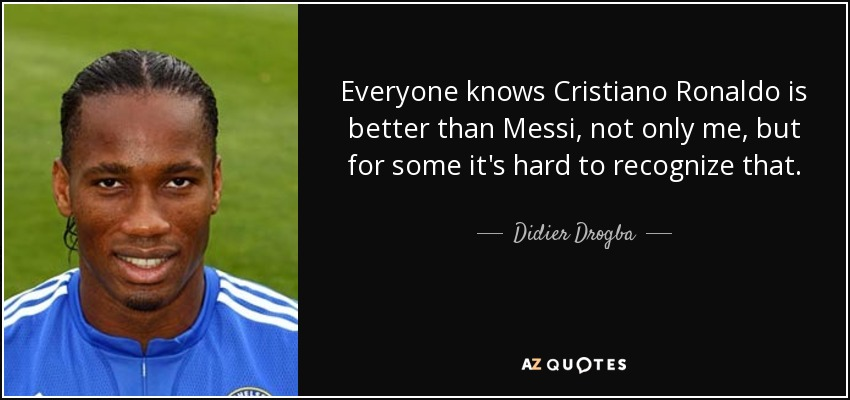 Ronaldinho Quotes Wallpaper Didier Drogba Quote Everyone Knows Cristiano Ronaldo Is