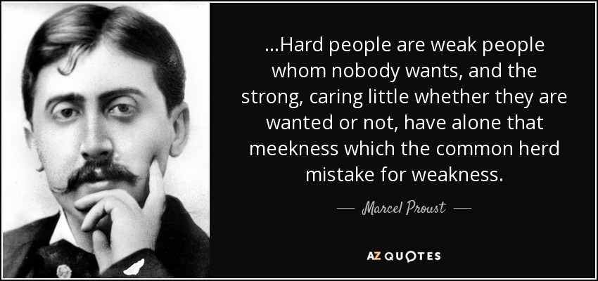 Marcel Proust quoteHard people are weak people whom nobody