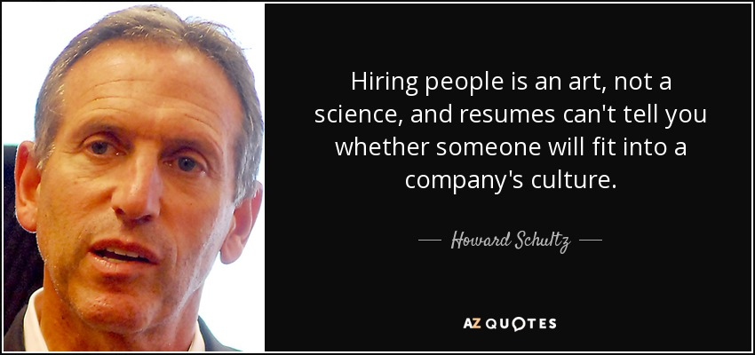 Howard Schultz quote Hiring people is an art, not a science, and