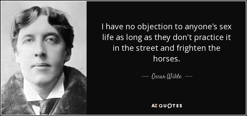 Oscar Wilde quote I have no objection to anyone\u0027s sex life as long - i have no objection
