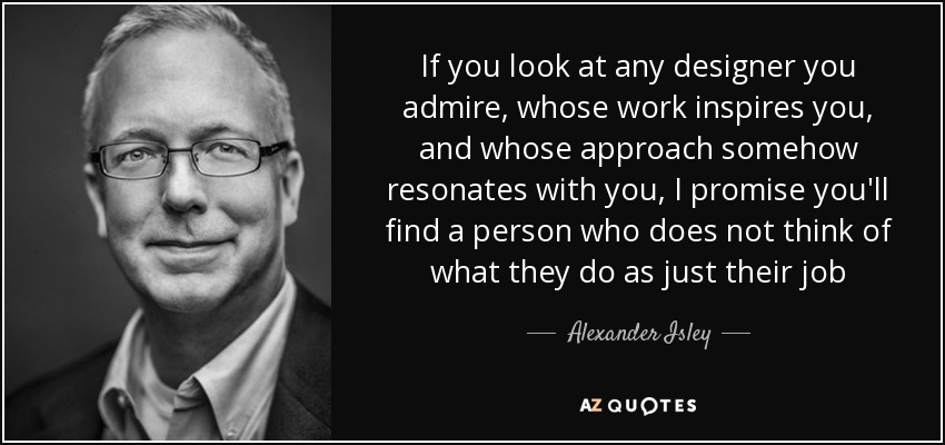 Alexander Isley quote If you look at any designer you admire, whose