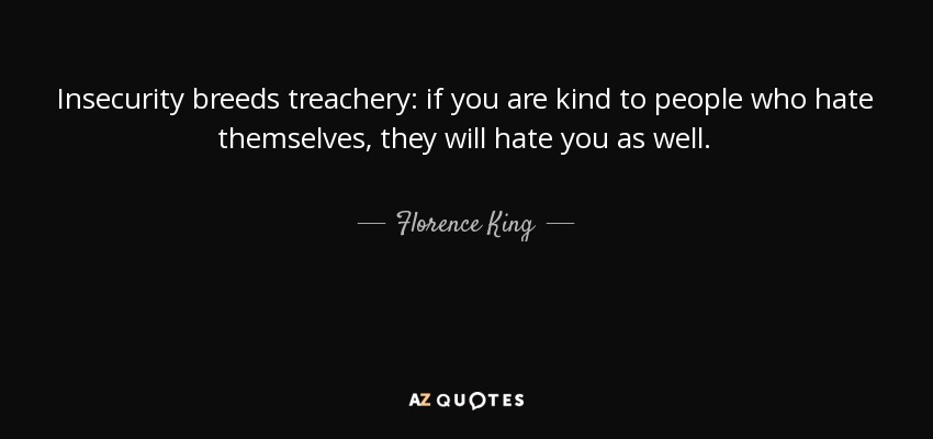 Gamers Quotes Wallpaper Florence King Quote Insecurity Breeds Treachery If You