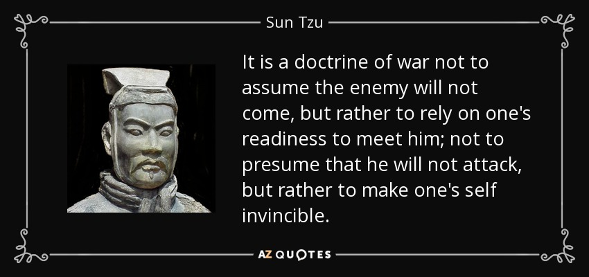 Sun Tzu quote It is a doctrine of war not to assume the