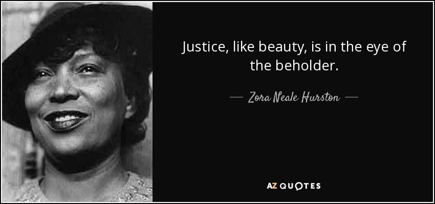Zora Neale Hurston Quote Justice Like Beauty Is In The