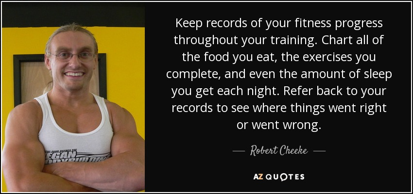 Robert Cheeke quote Keep records of your fitness progress