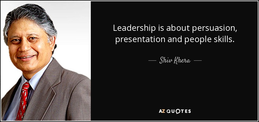 Shiv Khera quote Leadership is about persuasion, presentation and - quote on presentation
