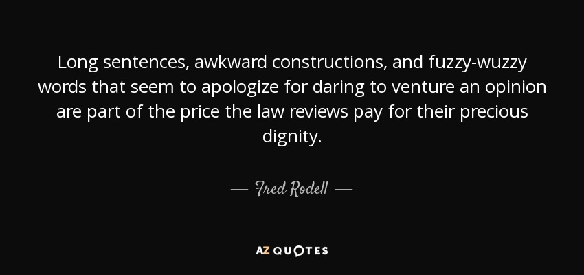 Fred Rodell quote Long sentences, awkward constructions, and fuzzy