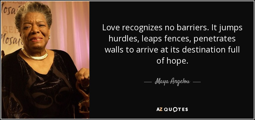 Achieve Quotes Wallpaper Maya Angelou Quote Love Recognizes No Barriers It Jumps