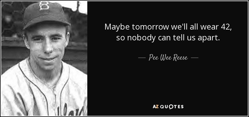 Wallpaper Motivational Quotes 42 Pee Wee Reese Quote Maybe Tomorrow We Ll All Wear 42 So