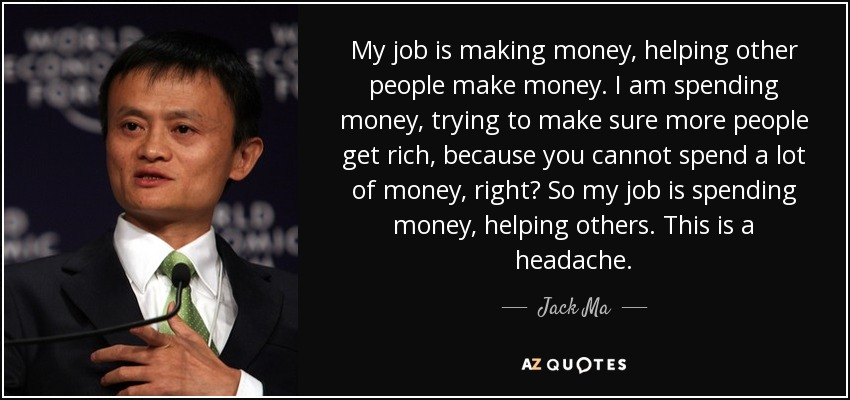 Jack Ma quote My job is making money, helping other people make