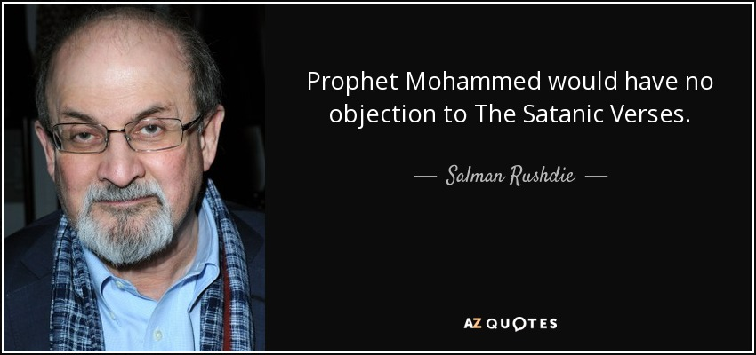 Salman Rushdie quote Prophet Mohammed would have no objection to - i have no objection