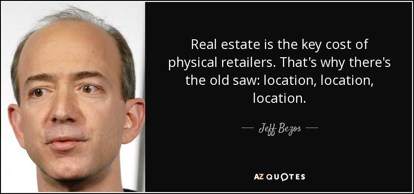 Jeff Bezos quote Real estate is the key cost of physical retailers - real estate quotation