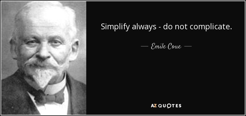 Emile Coue quote Simplify always - do not complicate - simplify quote