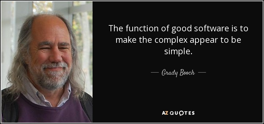 Grady Booch quote The function of good software is to make the - software quote