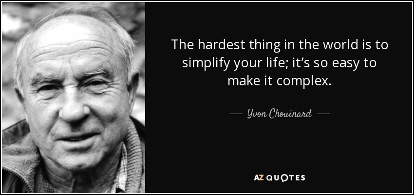 Yvon Chouinard quote The hardest thing in the world is to simplify - simplify quote