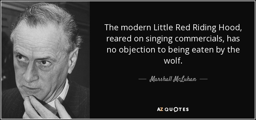 Marshall McLuhan quote The modern Little Red Riding Hood, reared on