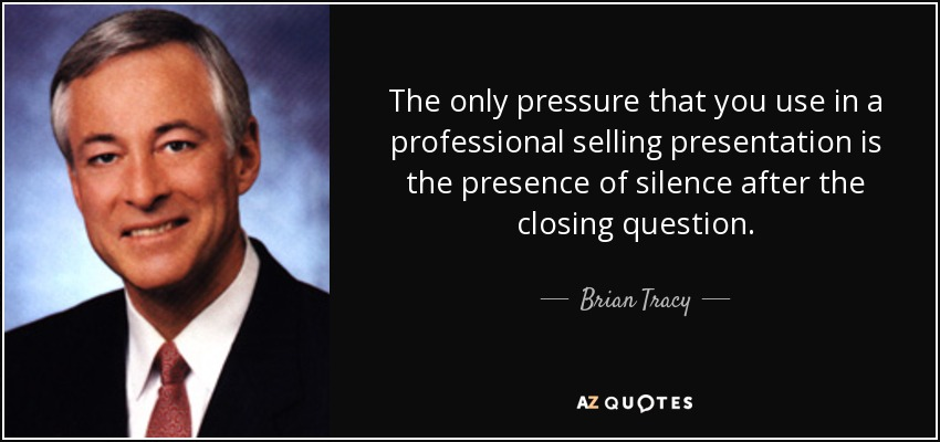 Brian Tracy quote The only pressure that you use in a professional - quote on presentation