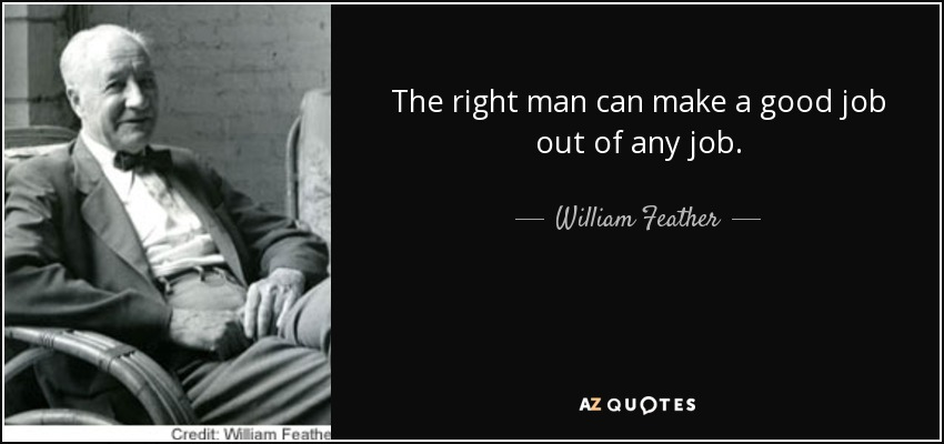 William Feather quote The right man can make a good job out of