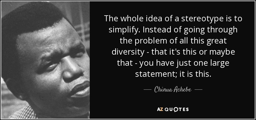 Chinua Achebe quote The whole idea of a stereotype is to simplify - simplify quote