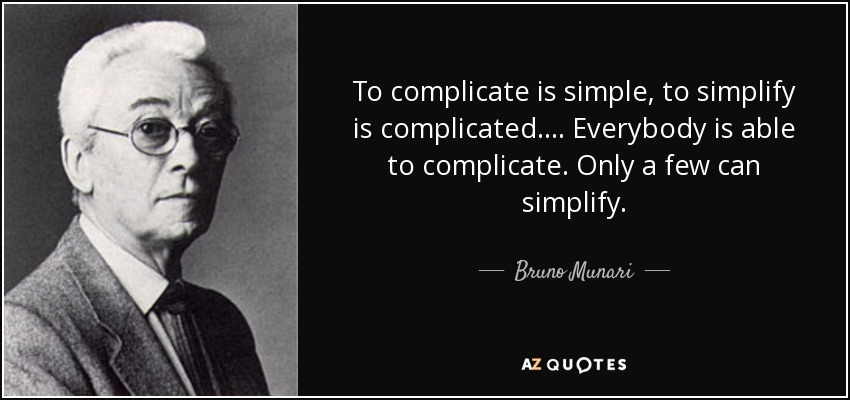 Bruno Munari quote To complicate is simple, to simplify is - simplify quote