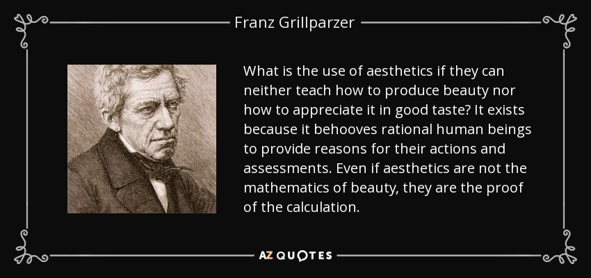 Franz Grillparzer quote What is the use of aesthetics if they can