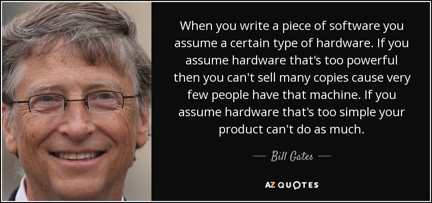 Bill Gates quote When you write a piece of software you assume a - software quote