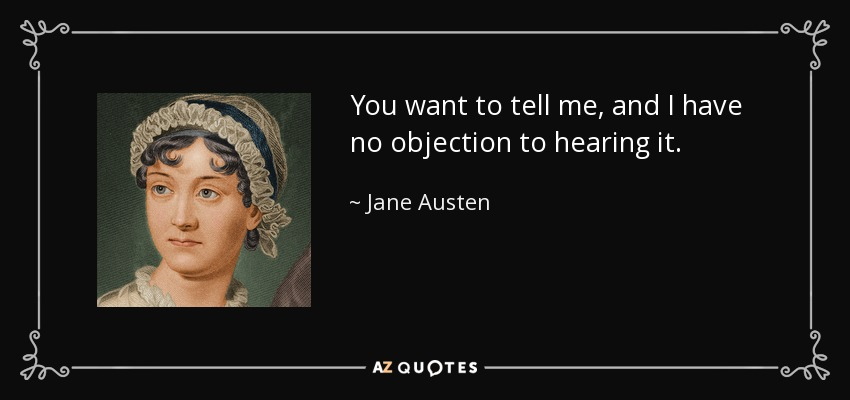 ... Jane Austen Quote You Want To Tell Me, And I Have No Objection   I ...