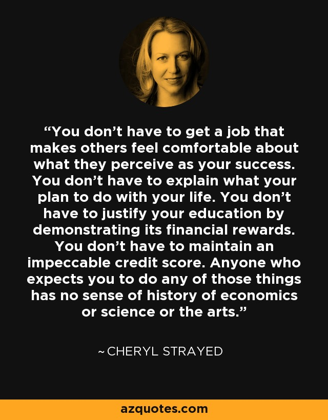 Cheryl Strayed quote You don\u0027t have to get a job that makes others