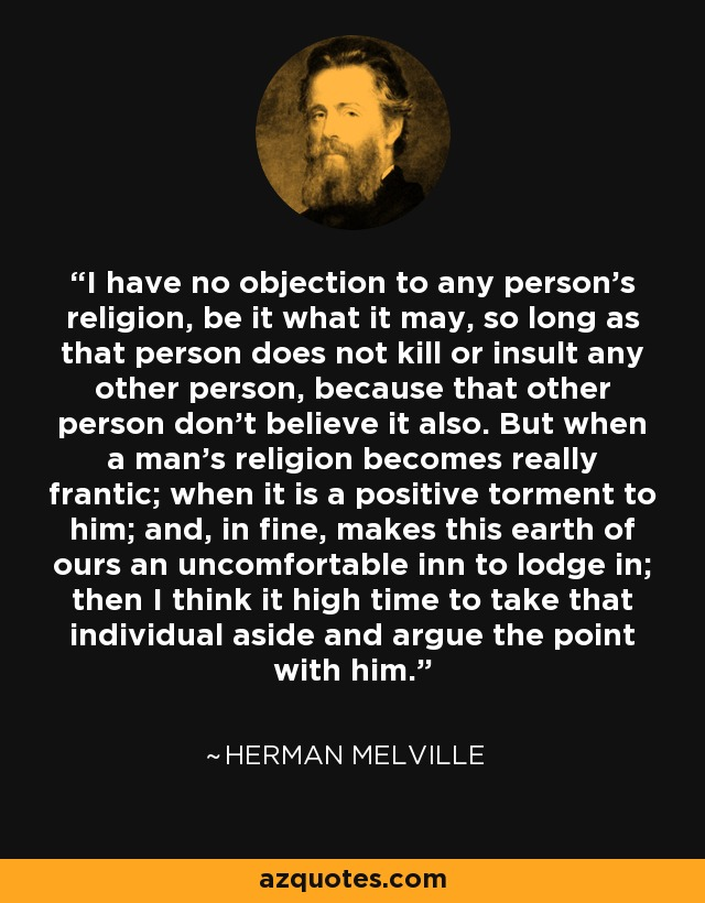 Herman Melville quote I have no objection to any person\u0027s religion