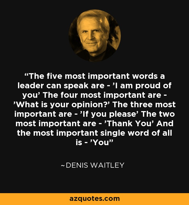 Denis Waitley quote The five most important words a leader can