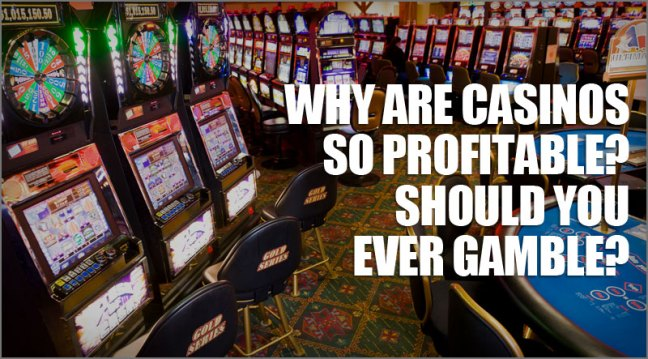 Why are casinos so profitable? Should you ever gamble?